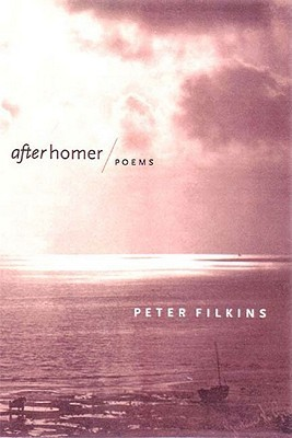 After Homer: Poems  by  Peter Filkins