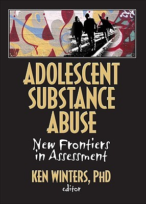 Screening and Assessing Adolescents for Substance Use Disorders: A Treatment Improvement Protocol  by  Ken C. Winters
