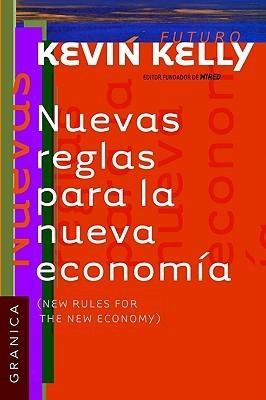 Nuevas Reglas Para La Nueva Economia  by  Kevin Kelly