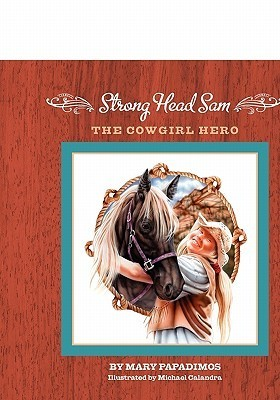 Strong Head Sam the Cowgirl Hero  by  Mary Papadimos