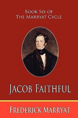Jacob Faithful (Book Six of the Marryat Cycle) Frederick Marryat