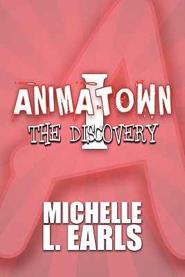 Animatown I: The Discovery  by  Michelle L. Earls