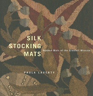 Silk Stocking Mats: Hooked Mats of the Grenfell Mission  by  Paula Laverty