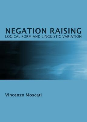 Negation Raising: Logical Form and Linguistic Variation Vincenzo Moscati