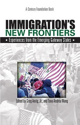 Immigrations New Frontiers: Experiences from the Emerging Gateway States  by  Greg Anrig Jr.