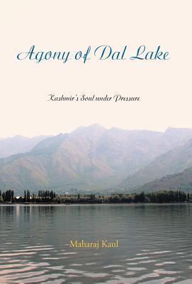 Agony of Dal Lake: Kashmirs Soul Under Pressure Maharaj Kaul