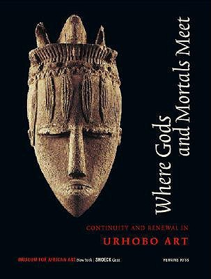 Where Gods and Mortals Meet: Continuity and Renewal in Urhobo Art McCabe Elsie