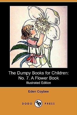 The Dumpy Books for Children: No. 7. a Flower Book Eden Coybee