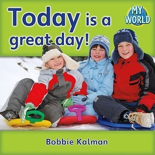 Today Is a Great Day! Bobbie Kalman