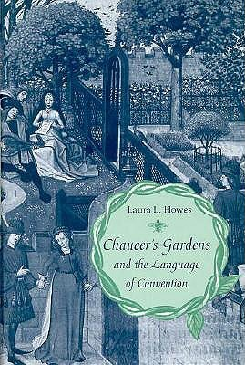 Chaucers Gardens and the Language of Convention  by  Laura L. Howes