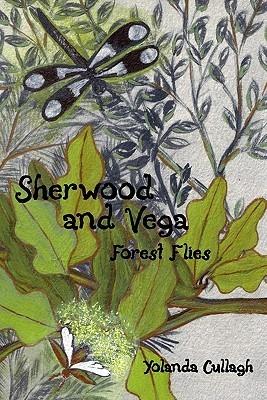 Sherwood and Vega: Forest Flies Yolanda Cullagh