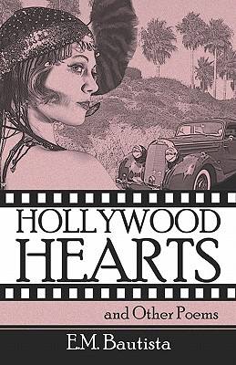 Hollywood Hearts: And Other Poems E.M. Bautista