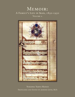 Memoir: A Familys Life in Iran, 1850-1950  by  Yuhanna Yahya Hafezi