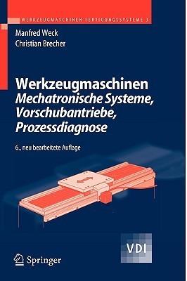 Werkzeugmaschinen 3: Mechatronische Systeme, Vorschubantriebe, Prozessdiagnose (Vdi Buch) Manfred Weck