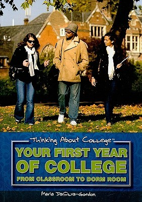 Your First Year of College: From Classroom to Dorm Room  by  Maria Dasilva-gordon