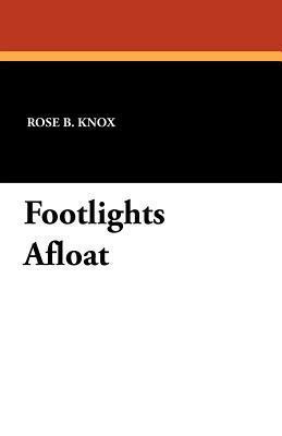 Footlights Afloat  by  Rose B. Knox