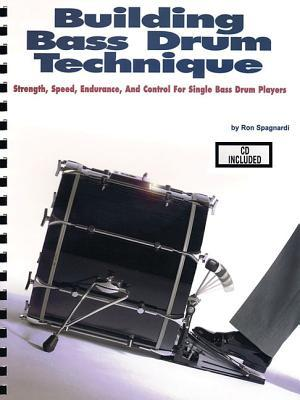 Building Bass Drum Technique: Strength, Speed, Endurance and Control for Single Bass Drum Players [With CD (Audio)]  by  Ron Spagnardi