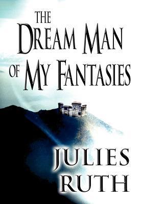 The Dream Man of My Fantasies Julies Ruth