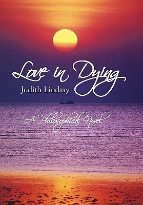Love in Dying: A Philosophical Novel Judith Lindsay