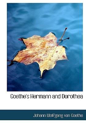 Goethes Hermann and Dorothea  by  Johann Wolfgang von Goethe