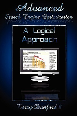 Advanced Search Engine Optimization: A Logical Approach Terry Dunford