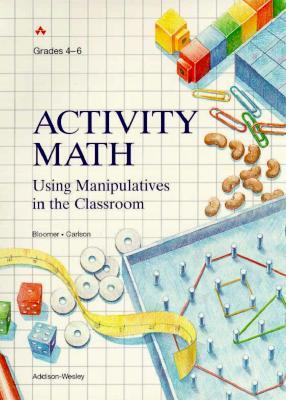 Activity Math: Using Manipulatives In The Classroom, Grades 4 6  by  Anne Bloomer