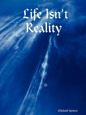 Life Isnt Reality  by  Spencer Michael