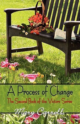 A Process of Change: The Second Book of the Victors Series  by  Mary Carroll
