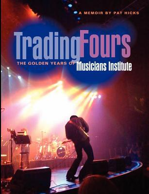 Trading Fours: The Golden Years of Musicians Institute  by  Pat C. Hicks