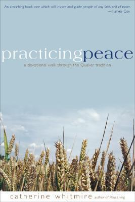 Practicing Peace: A Devotional Walk Through the Quaker Tradition Catherine Whitmire