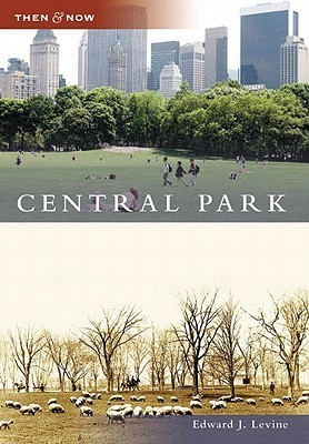 Central Park, New York (Then and Now) Edward J. Levine