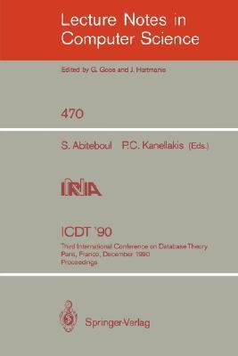 Icdt 90: Third International Conference on Database Theory, Paris, France, December 12-14, 1990, Proceedings Serge Abiteboul