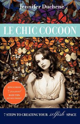 Le Chic Cocoon: 7 Steps to Creating Your Selfish Space  by  Jennifer Duchene