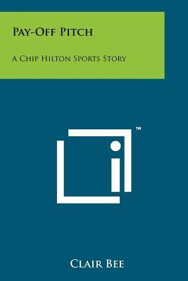 Pay-Off Pitch: A Chip Hilton Sports Story  by  Clair Bee