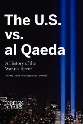 The U.S. vs. Al Qaeda: A History of the War on Terror Foreign Affairs
