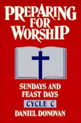 Preparing for Worship: Sundays and Feast Days Cycle C  by  Daniel C. Donovan