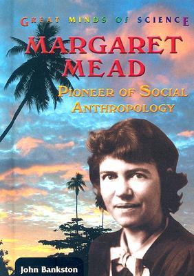 Margaret Mead: Pioneer Of Social Anthropology  by  John Bankston