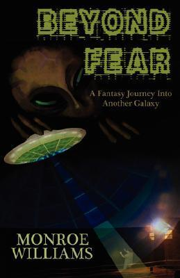 Beyond Fear - A Fictional Journey Into Another Galaxy Monroe Williams