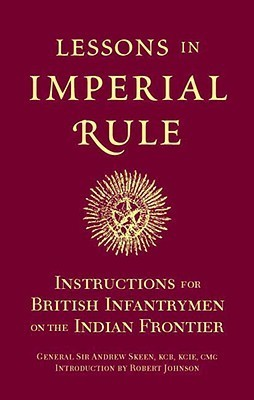 Lessons in Imperial Rule: Instructions for British Infantrymen on the Indian Frontier  by  Andrew Skeen