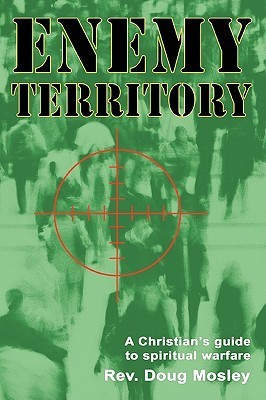 Enemy Territory: A Christians Guide to Spiritual Warfare  by  Doug Mosley