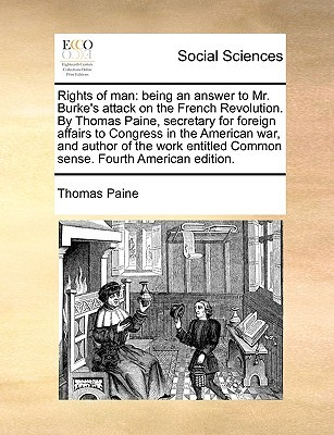 Rights of Man: Being an Answer to Mr. Burkes Attack on the French Revolution.  by  Thomas Paine, Secretary for Foreign Affairs to Cong by Thomas Paine