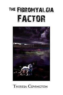 The Fibromyalgia Factor  by  Theresa Covington