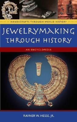Jewelrymaking Through History: An Encyclopedia  by  Rayner W. Hesse Jr.