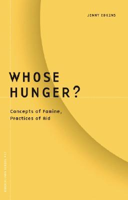 Whose Hunger?: Concepts of Famine, Practices of Aid  by  Jenny Edkins