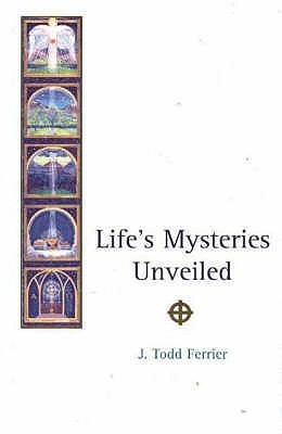 Lifes Mysteries Unveiled J. Todd Ferrier