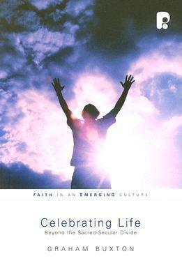 Celebrating Life (Faith In An Emerging Culture)  by  Graham Buxton