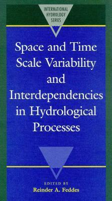 Space and Time Scale Variability and Interdependencies in Hydrological Processes Reinder A. Fedddes
