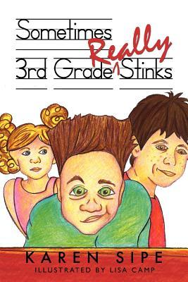 Sometimes 3rd Grade Really Stinks  by  Karen Sipe