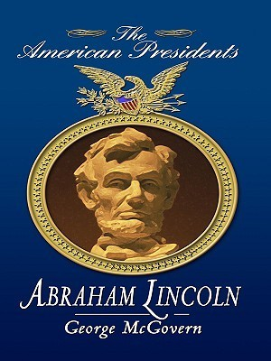 Abraham Lincoln (American Presidents Series, #16) George S. McGovern