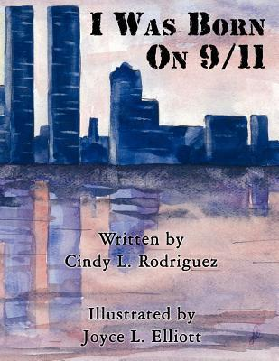 I Was Born on 9/11 Cindy L. Rodriguez